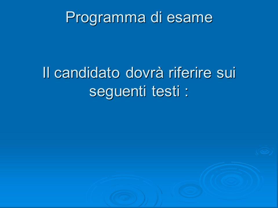 Programma di esame Il candidato dovrà riferire sui seguenti testi :
