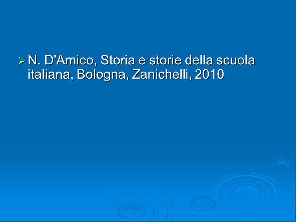N. D Amico, Storia e storie della scuola italiana, Bologna, Zanichelli, 2010