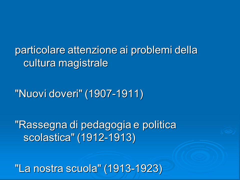particolare attenzione ai problemi della cultura magistrale