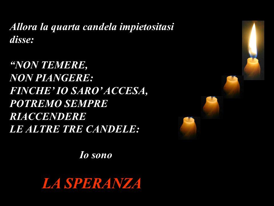 LA SPERANZA Allora la quarta candela impietositasi disse: