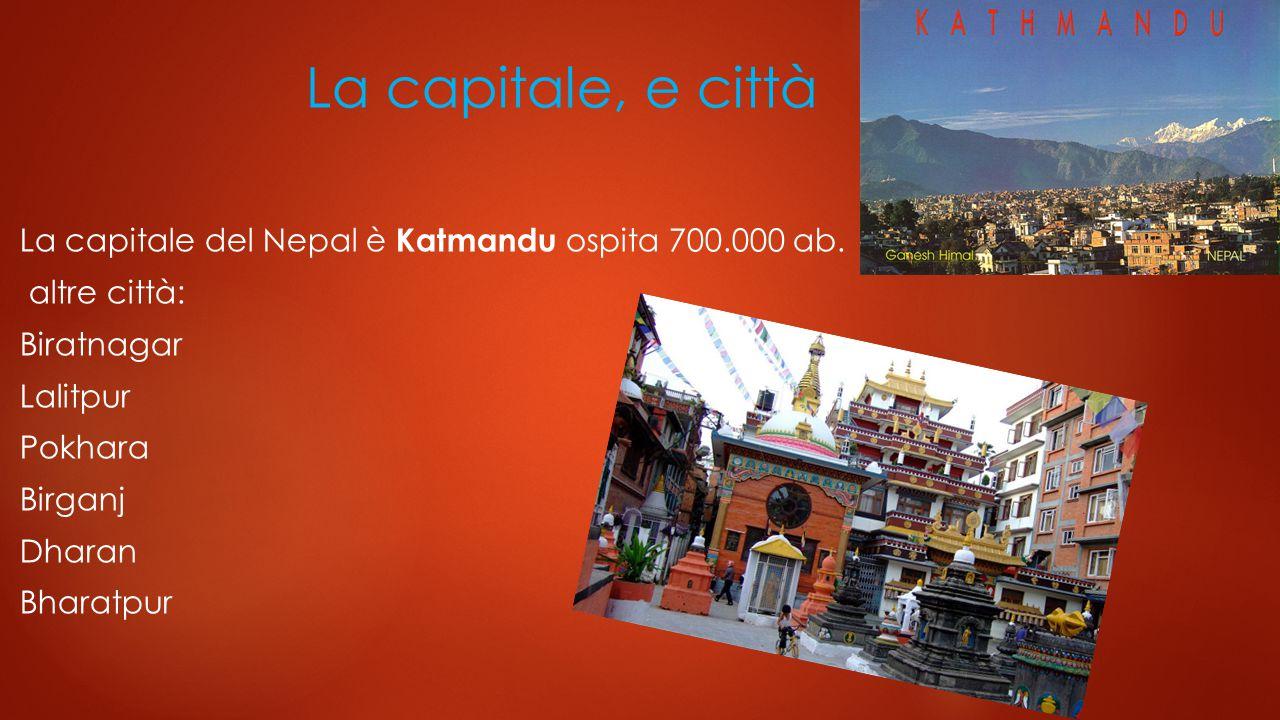 La capitale, e città La capitale del Nepal è Katmandu ospita 700.000 ab.