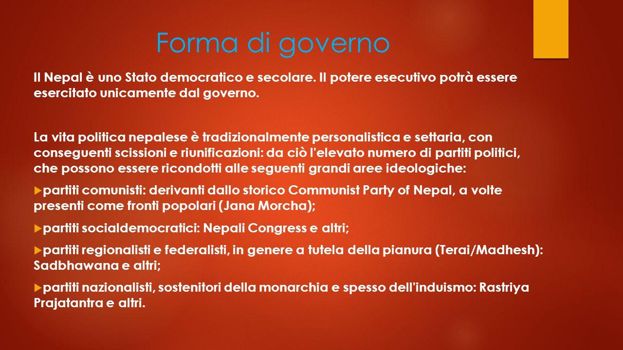 Forma di governo Il Nepal è uno Stato democratico e secolare. Il potere esecutivo potrà essere esercitato unicamente dal governo.