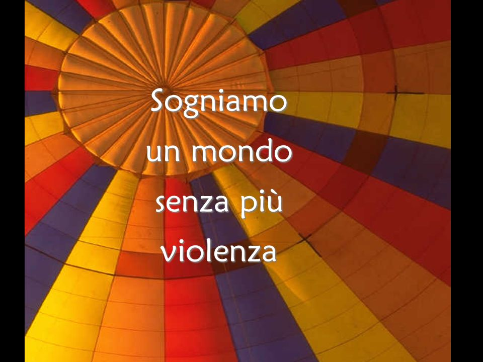 Sogniamo un mondo senza più violenza