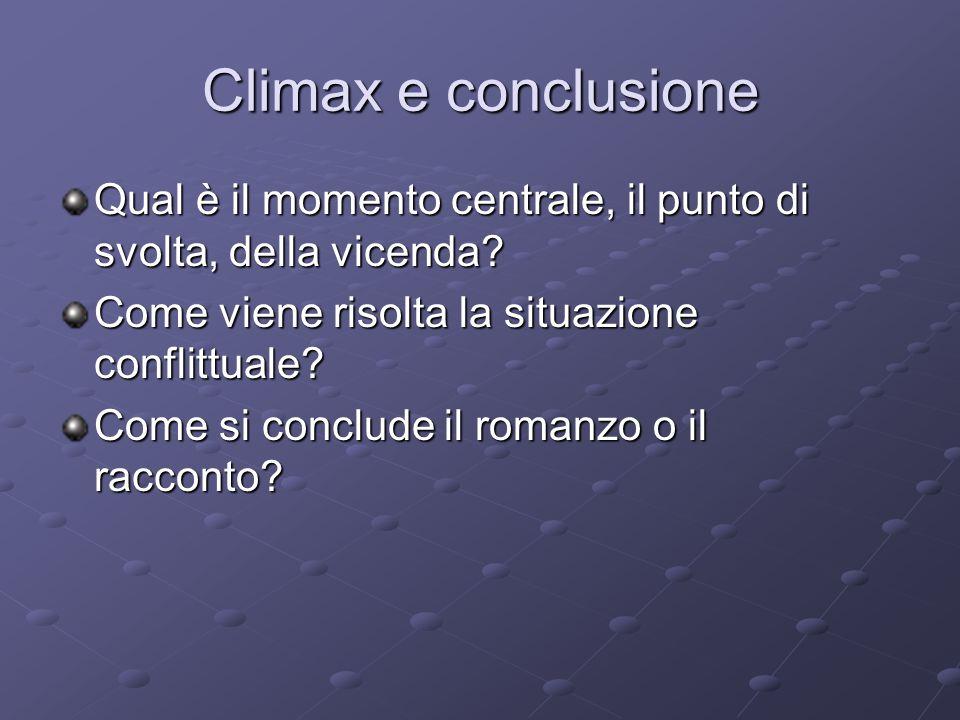 Climax e conclusione Qual è il momento centrale, il punto di svolta, della vicenda Come viene risolta la situazione conflittuale