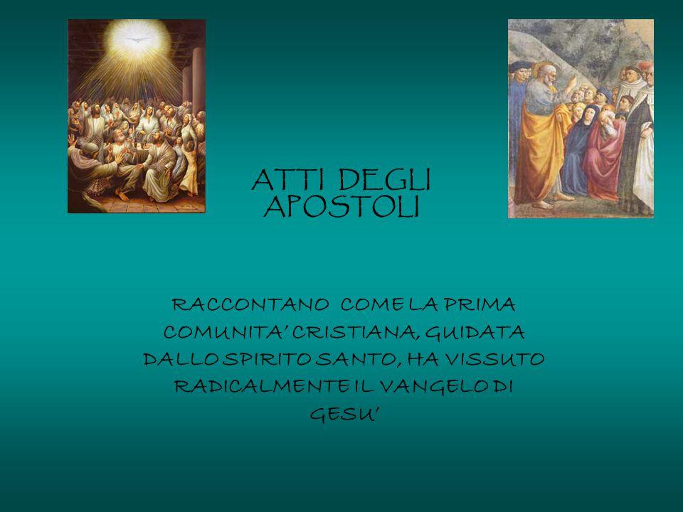 ATTI DEGLI APOSTOLI RACCONTANO COME LA PRIMA COMUNITA' CRISTIANA, GUIDATA DALLO SPIRITO SANTO, HA VISSUTO RADICALMENTE IL VANGELO DI GESU'