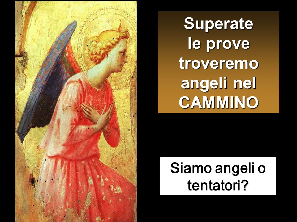 Superate le prove troveremo angeli nel CAMMINO