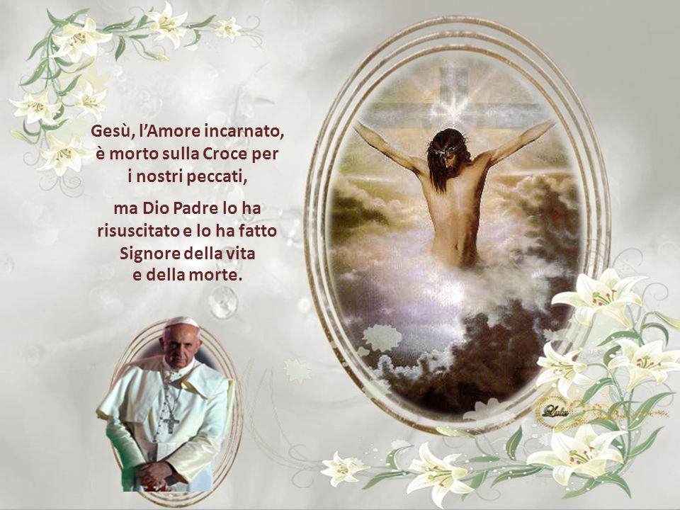 Gesù, l'Amore incarnato, è morto sulla Croce per i nostri peccati,