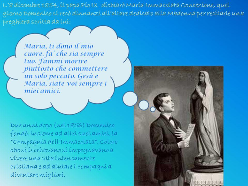 L'8 dicembre 1854, il papa Pio IX dichiarò Maria Immacolata Concezione, quel giorno Domenico si recò dinnanzi all'altare dedicato alla Madonna per recitarle una preghiera scritta da lui: