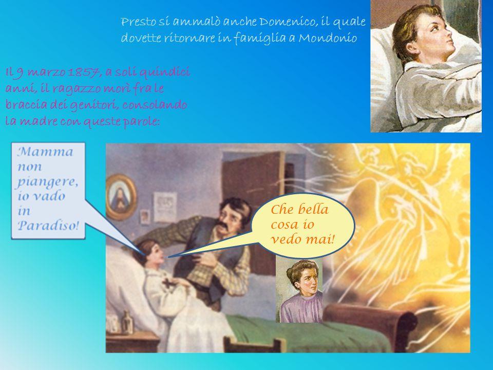 Presto si ammalò anche Domenico, il quale dovette ritornare in famiglia a Mondonio