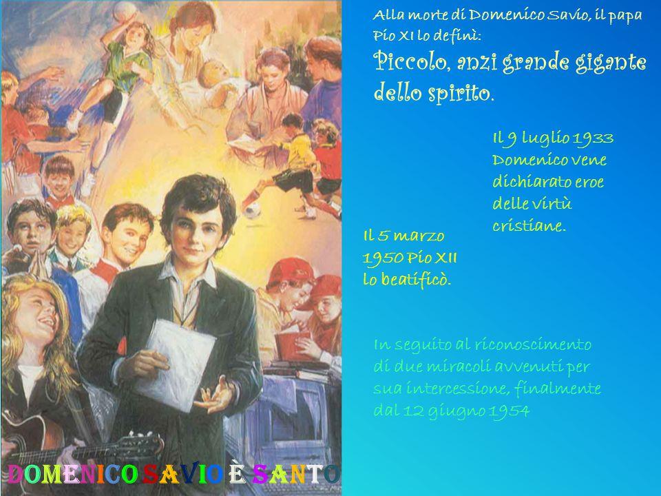 Domenico Savio è santo Piccolo, anzi grande gigante dello spirito.
