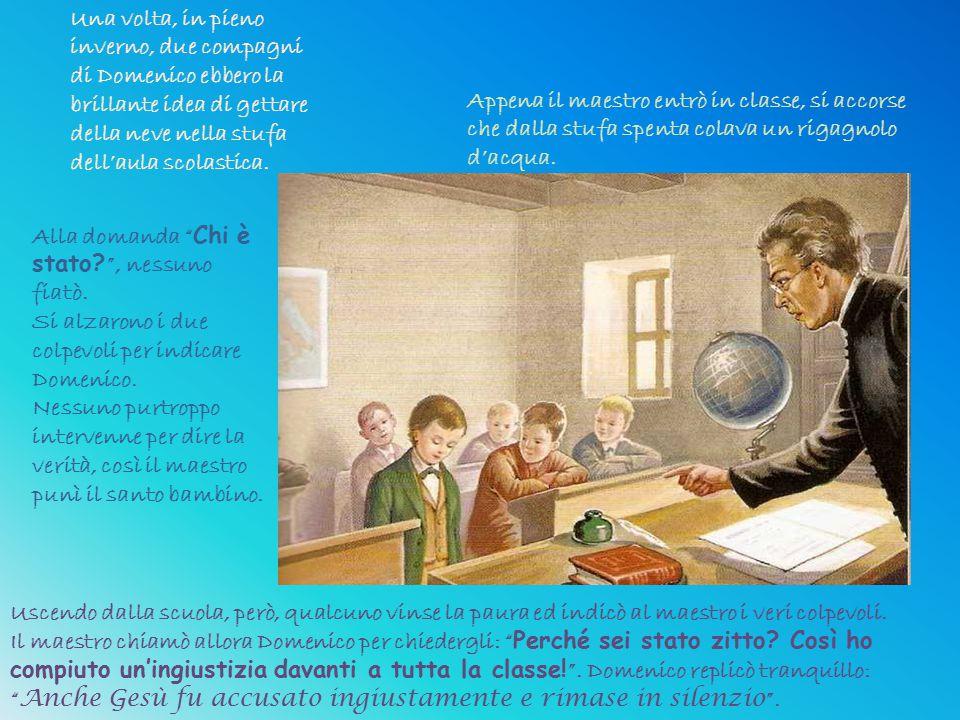 Una volta, in pieno inverno, due compagni di Domenico ebbero la brillante idea di gettare della neve nella stufa dell'aula scolastica.