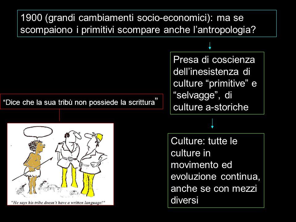 1900 (grandi cambiamenti socio-economici): ma se scompaiono i primitivi scompare anche l'antropologia