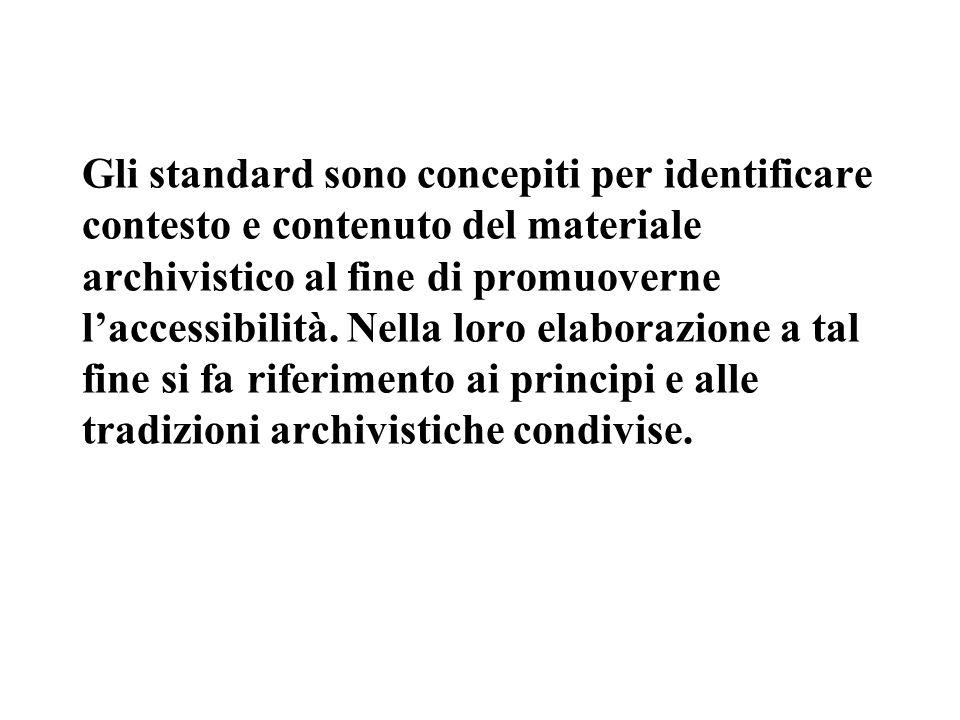 Gli standard sono concepiti per identificare contesto e contenuto del materiale archivistico al fine di promuoverne l'accessibilità.