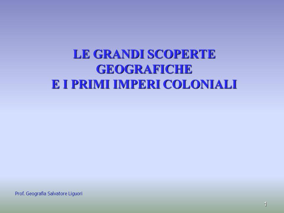 LE GRANDI SCOPERTE GEOGRAFICHE E I PRIMI IMPERI COLONIALI