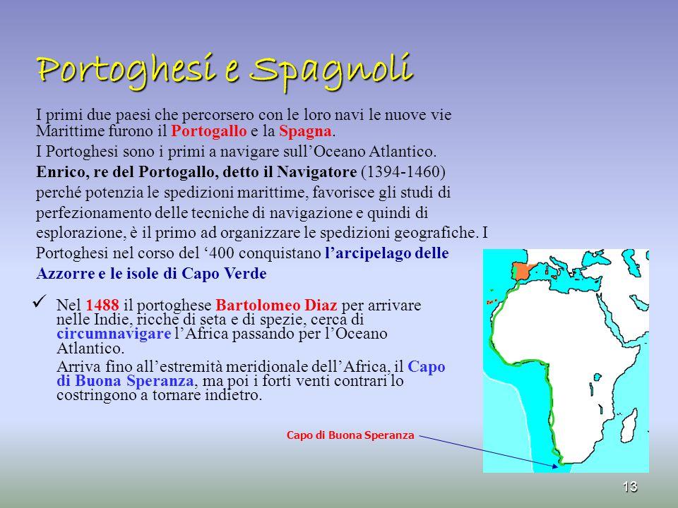 Portoghesi e Spagnoli I primi due paesi che percorsero con le loro navi le nuove vie. Marittime furono il Portogallo e la Spagna.