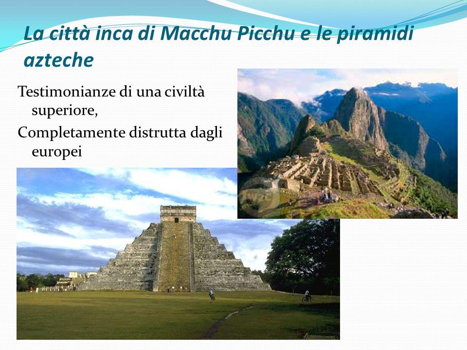 La città inca di Macchu Picchu e le piramidi azteche