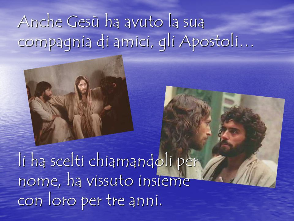 Anche Gesù ha avuto la sua compagnia di amici, gli Apostoli…
