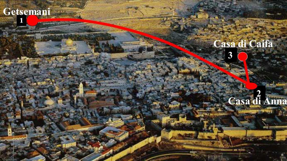 Getsemani 1 Casa di Caifa 3 2 Casa di Anna