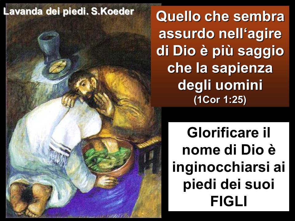 Glorificare il nome di Dio è inginocchiarsi ai piedi dei suoi FIGLI