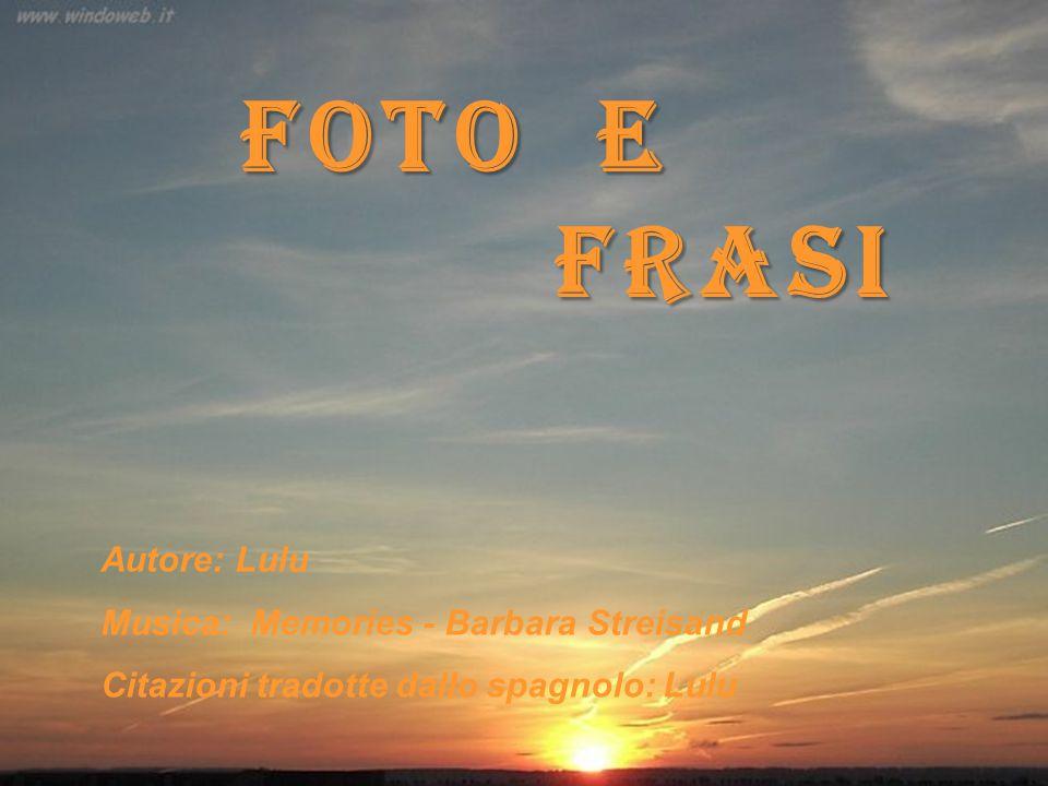 FOTO E frasi Autore: Lulu Musica: Memories - Barbara Streisand