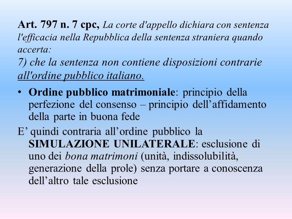 Art. 797 n. 7 cpc, La corte d appello dichiara con sentenza l efficacia nella Repubblica della sentenza straniera quando accerta: 7) che la sentenza non contiene disposizioni contrarie all ordine pubblico italiano.
