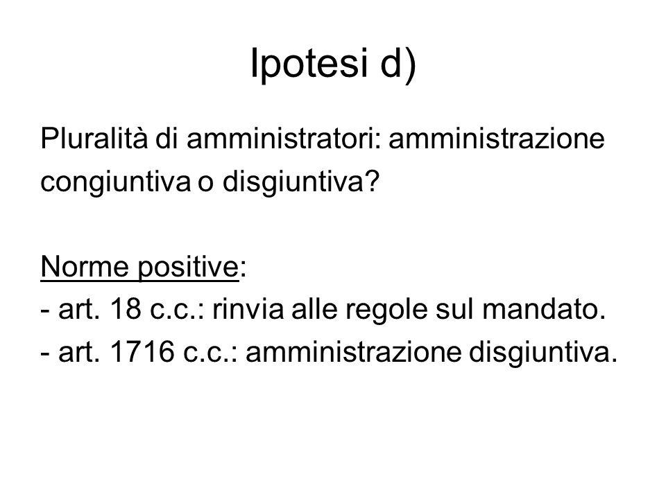 Ipotesi d) Pluralità di amministratori: amministrazione