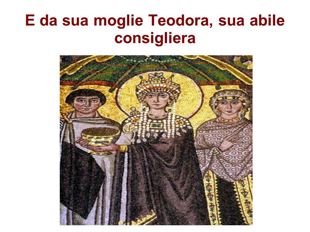 E da sua moglie Teodora, sua abile consigliera