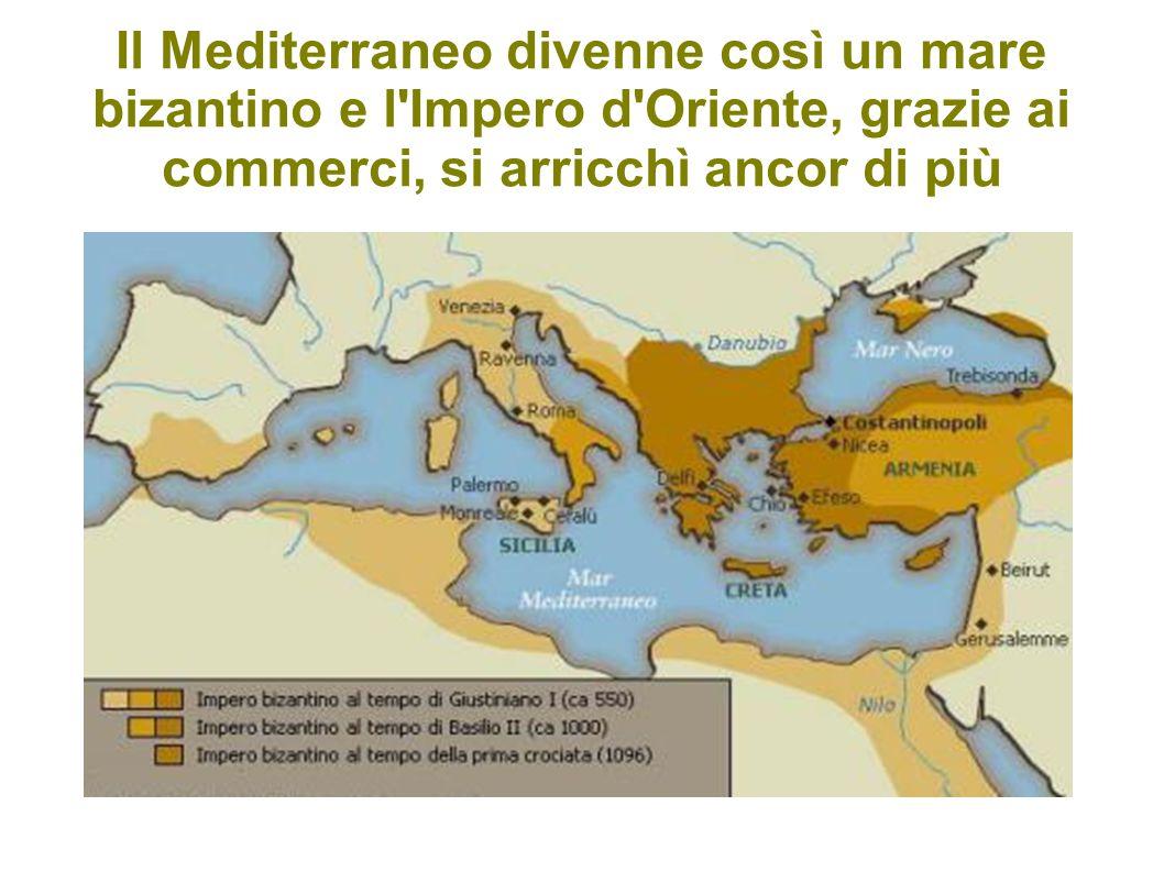 Il Mediterraneo divenne così un mare bizantino e l Impero d Oriente, grazie ai commerci, si arricchì ancor di più