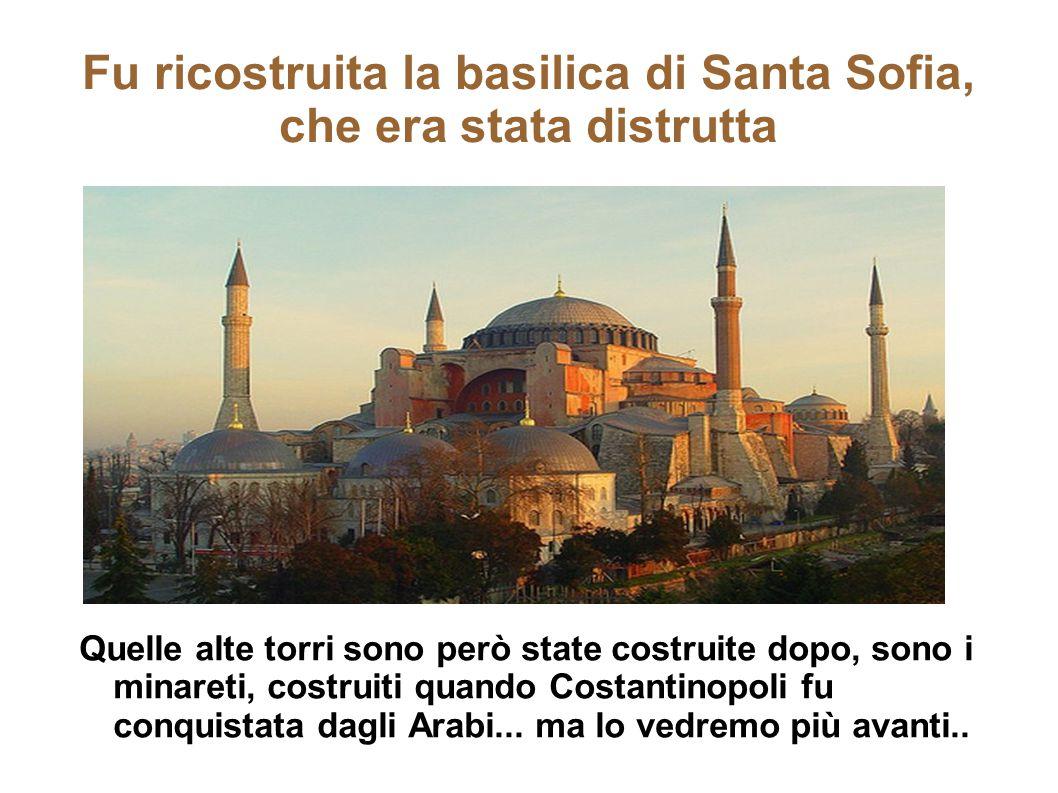 Fu ricostruita la basilica di Santa Sofia, che era stata distrutta