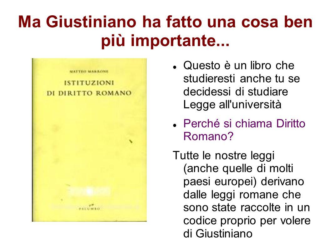 Ma Giustiniano ha fatto una cosa ben più importante...