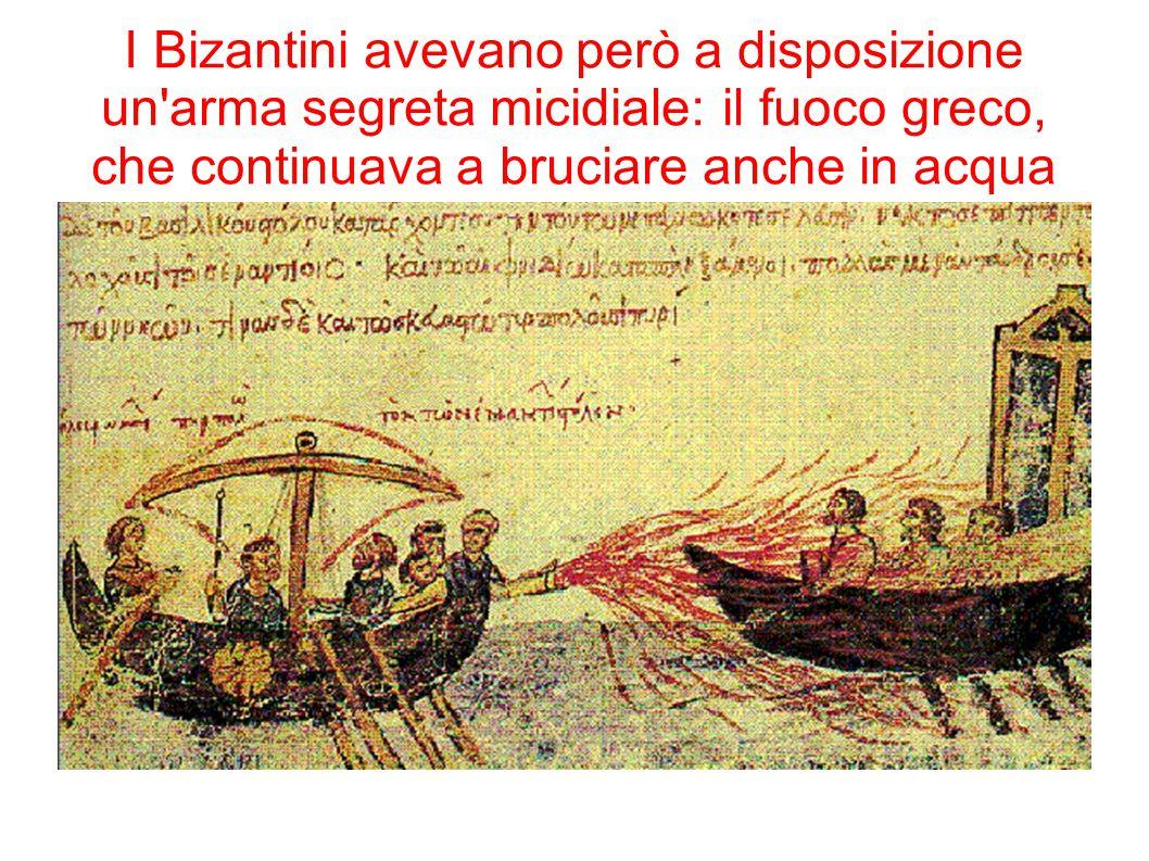 I Bizantini avevano però a disposizione un arma segreta micidiale: il fuoco greco, che continuava a bruciare anche in acqua