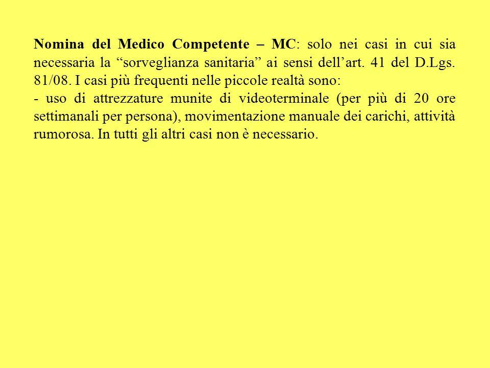 Nomina del Medico Competente – MC: solo nei casi in cui sia necessaria la sorveglianza sanitaria ai sensi dell'art. 41 del D.Lgs. 81/08. I casi più frequenti nelle piccole realtà sono: