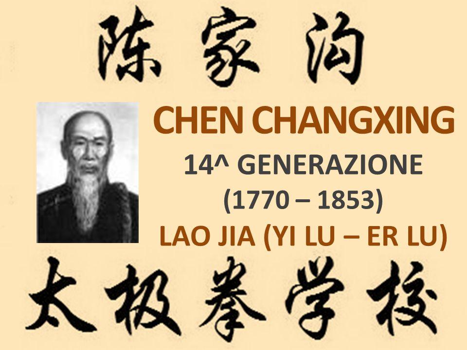 CHEN CHANGXING 14^ GENERAZIONE (1770 – 1853) LAO JIA (YI LU – ER LU)