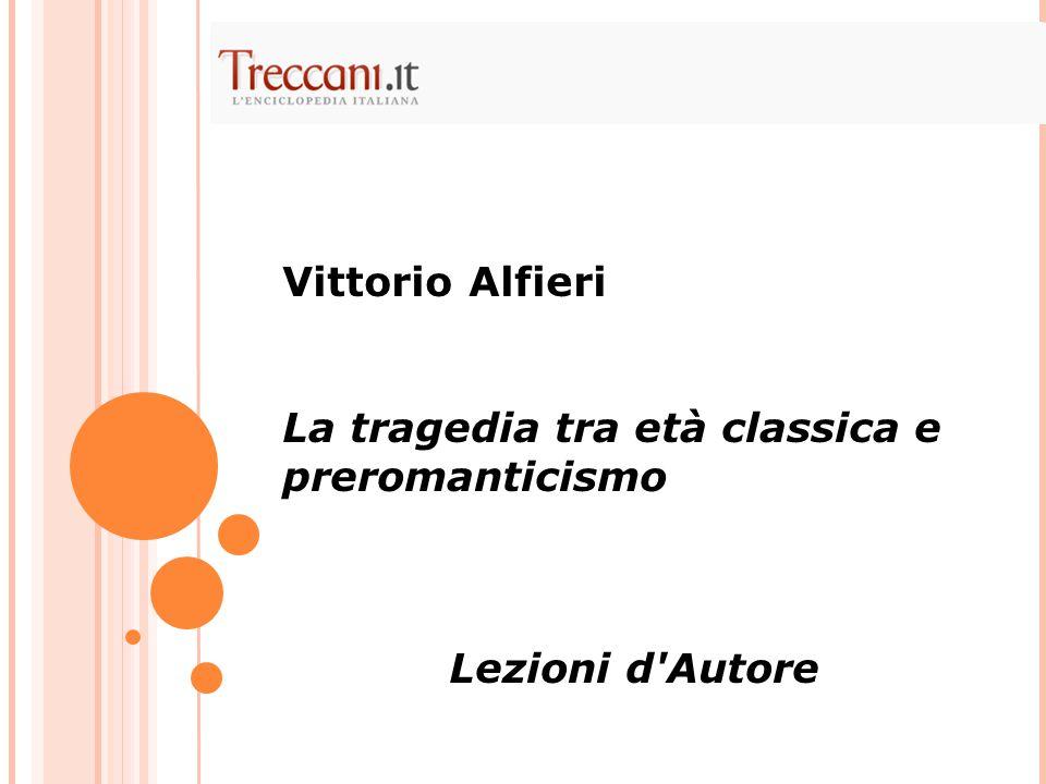 Vittorio Alfieri La tragedia tra età classica e preromanticismo Lezioni d Autore