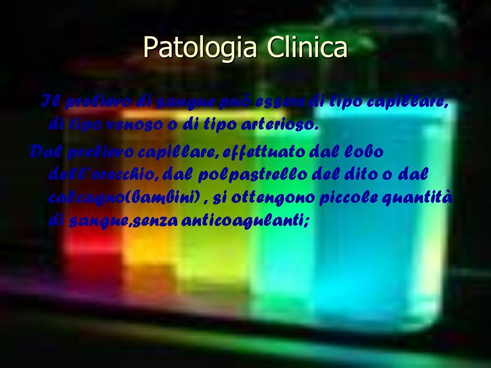 Patologia Clinica Il prelievo di sangue può essere di tipo capillare, di tipo venoso o di tipo arterioso.