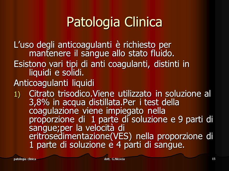 Patologia Clinica L'uso degli anticoagulanti è richiesto per mantenere il sangue allo stato fluido.