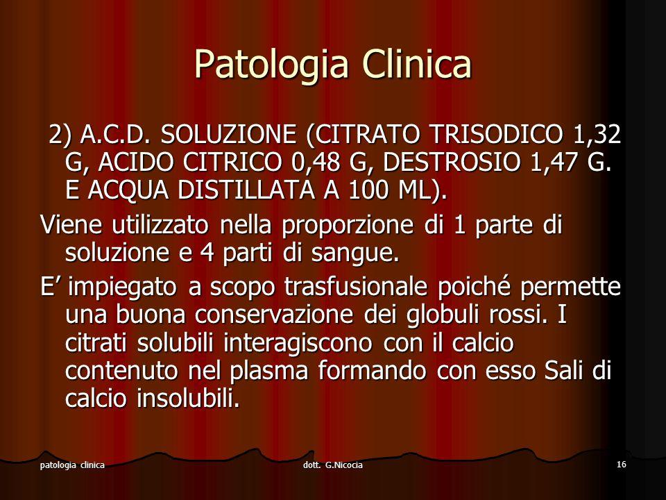 Patologia Clinica 2) A.C.D. SOLUZIONE (CITRATO TRISODICO 1,32 G, ACIDO CITRICO 0,48 G, DESTROSIO 1,47 G. E ACQUA DISTILLATA A 100 ML).