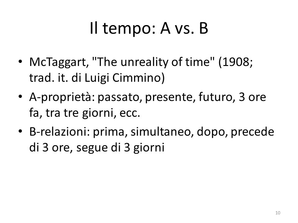 Il tempo: A vs. B McTaggart, The unreality of time (1908; trad. it. di Luigi Cimmino)