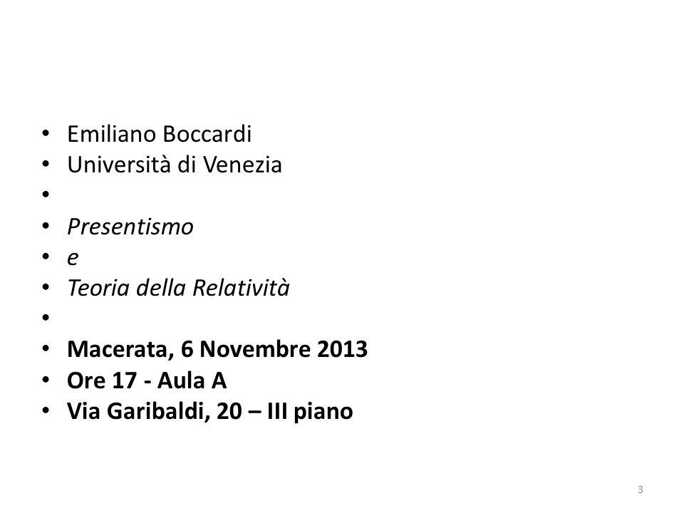 Emiliano Boccardi Università di Venezia. Presentismo. e. Teoria della Relatività. Macerata, 6 Novembre 2013.