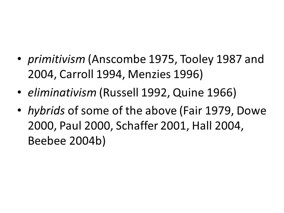 primitivism (Anscombe 1975, Tooley 1987 and 2004, Carroll 1994, Menzies 1996)