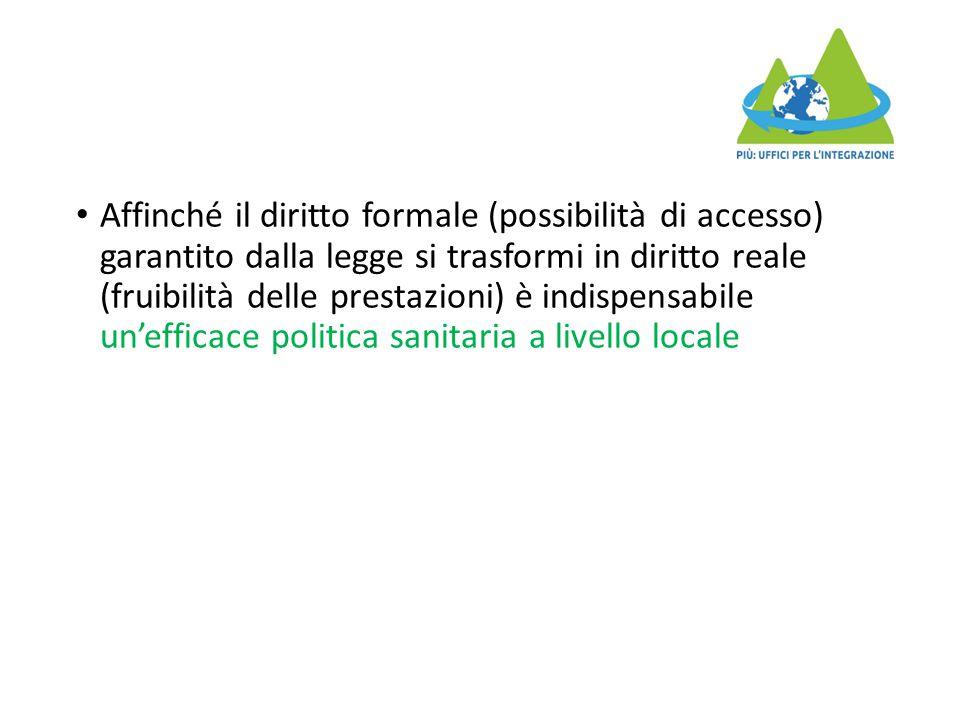 Affinché il diritto formale (possibilità di accesso) garantito dalla legge si trasformi in diritto reale (fruibilità delle prestazioni) è indispensabile un'efficace politica sanitaria a livello locale