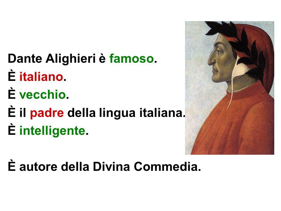 Dante Alighieri è famoso.