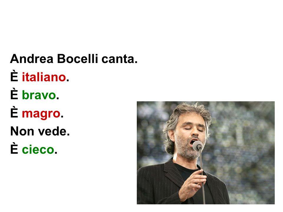 Andrea Bocelli canta. È italiano. È bravo. È magro. Non vede. È cieco.