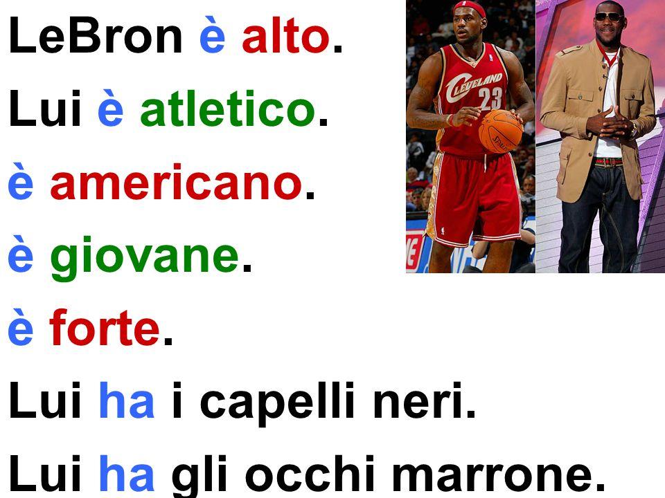 LeBron è alto. Lui è atletico. è americano. è giovane.