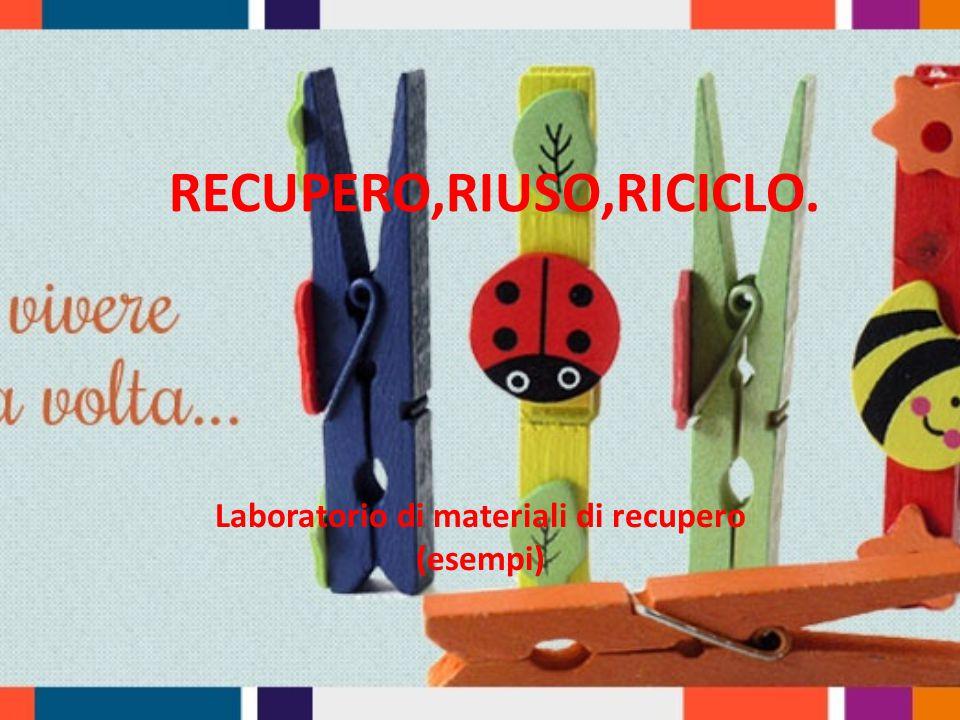 RECUPERO,RIUSO,RICICLO.