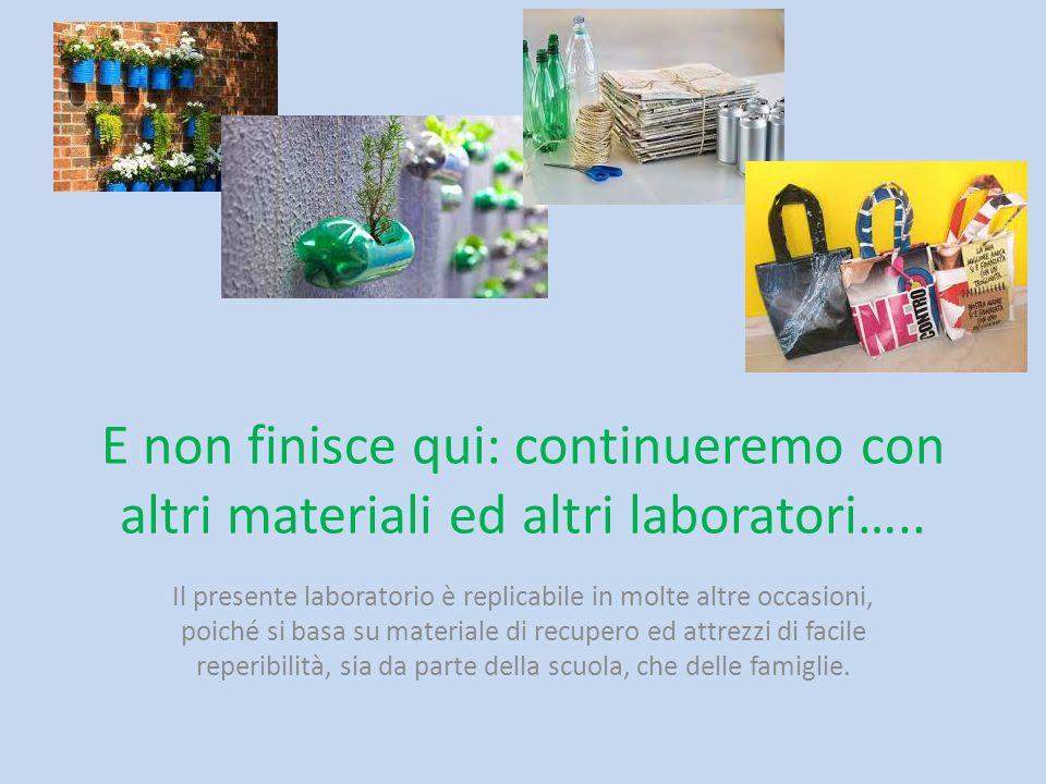 E non finisce qui: continueremo con altri materiali ed altri laboratori…..
