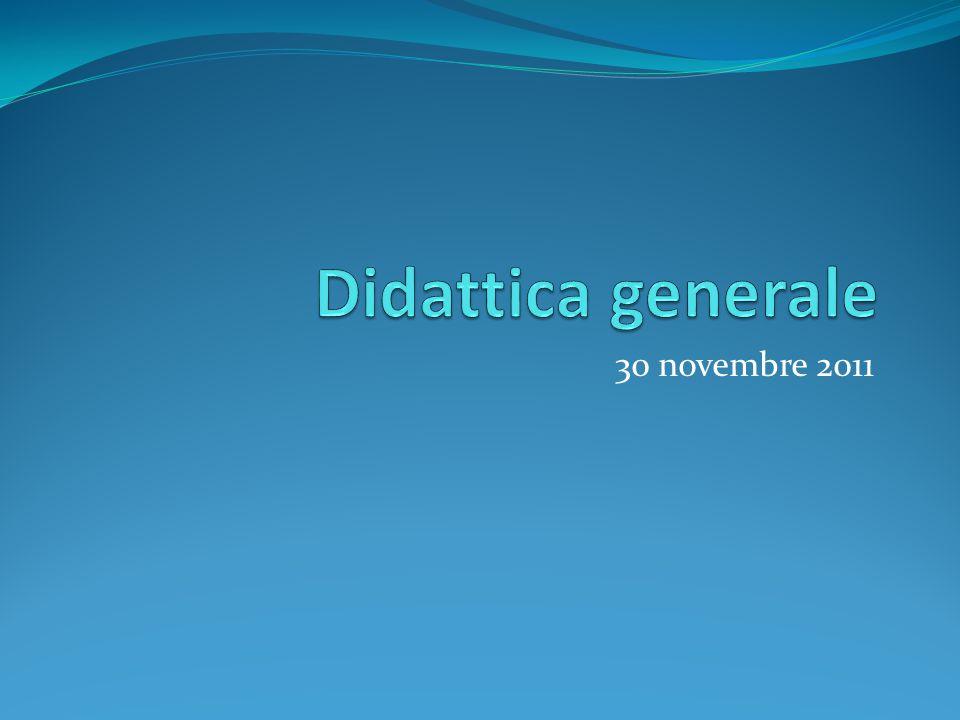 Didattica generale 30 novembre 2011
