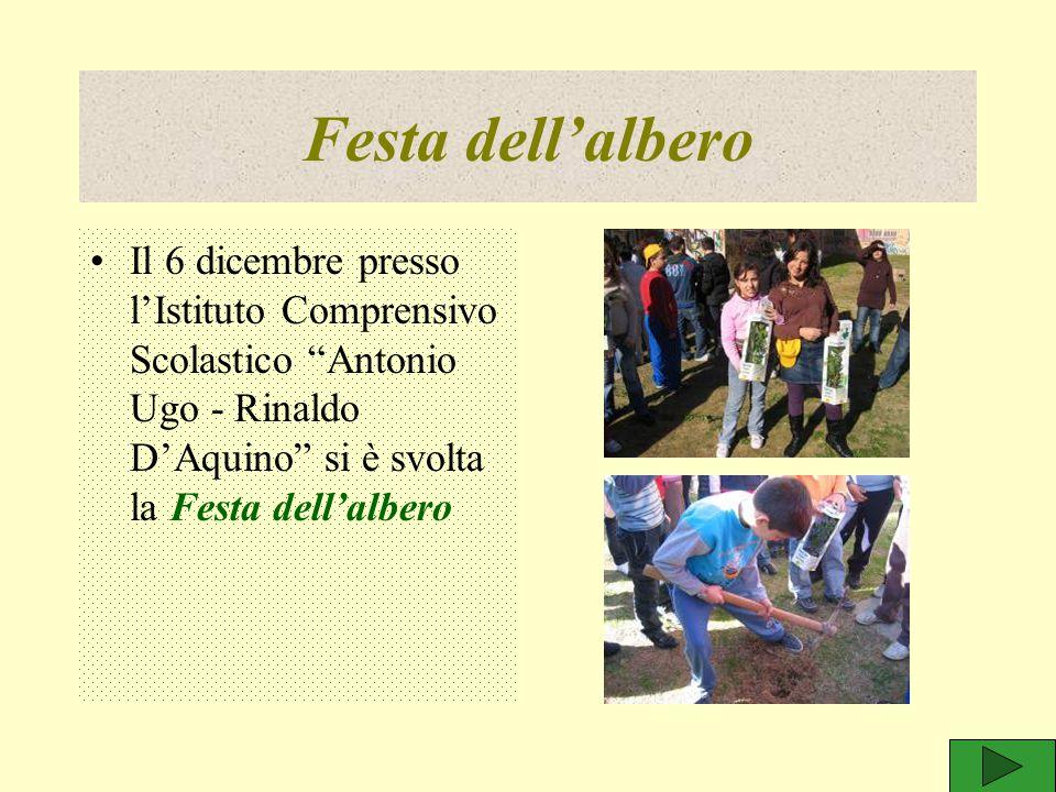 Festa dell'albero Il 6 dicembre presso l'Istituto Comprensivo Scolastico Antonio Ugo - Rinaldo D'Aquino si è svolta la Festa dell'albero.