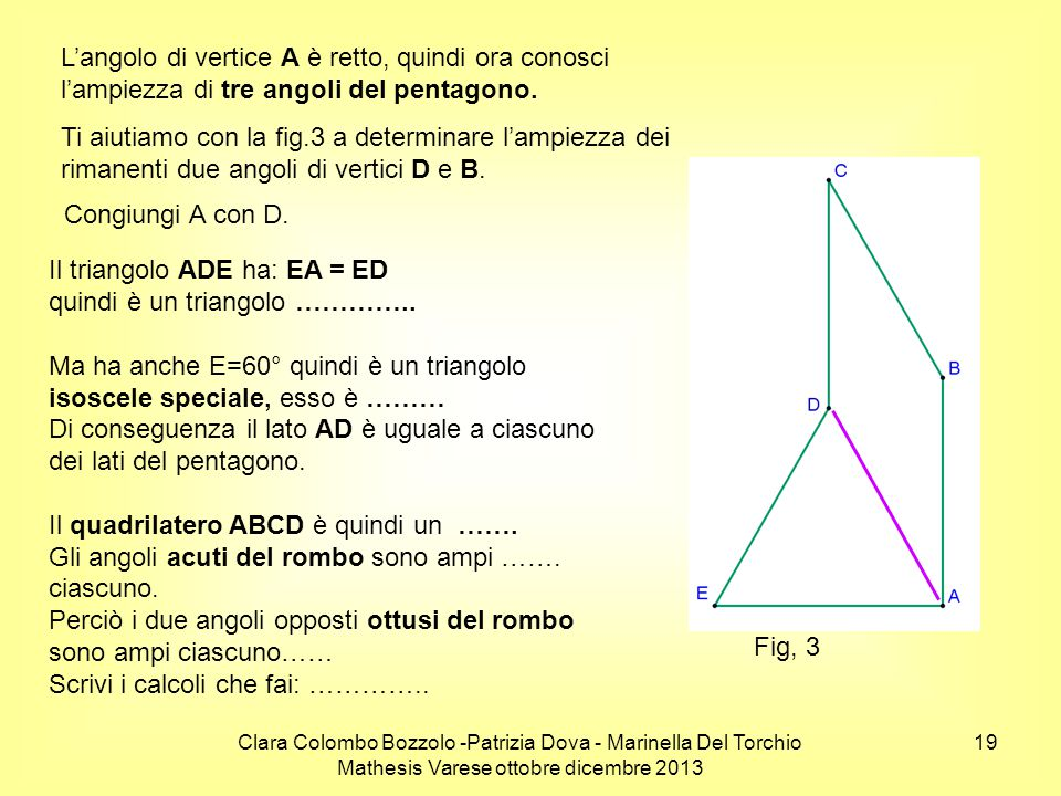 Il triangolo ADE ha: EA = ED quindi è un triangolo …………..