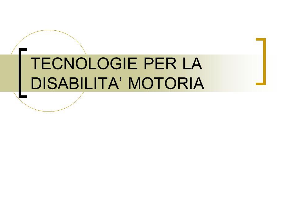 TECNOLOGIE PER LA DISABILITA' MOTORIA